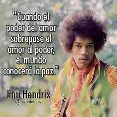 """... """"Cuando el poder del amor sobrepase el amor al poder, el mundo conocerá la paz"""". Jimi Hendrix."""