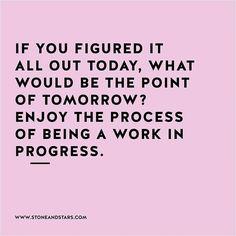 Enjoy the process More