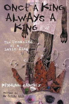 Once a King, Always a King: The Unmaking of a Latin King by Reymundo Sanchez,