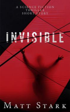 Invisible: A Science Fiction Thriller Short Story by [Stark, Matt] Star K, Free Books, Short Stories, Thriller, Science Fiction, Reading, Movie Posters, Giveaways, Halloween