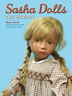 Sasha Dolls: The History  50147  by Reverie Publishing  Written by: Anne Votaw with Ann Louise Chandler and Susanna E Lewis.