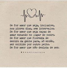 Que nosso amor maior seja por nós mesmos, pois só assim somos capazes de viver um pleno amor: maduro, singelo, sem dor, sem cobranças, ...