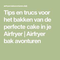 Tips en trucs voor het bakken van de perfecte cake in je Airfryer | Airfryer bak avonturen