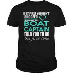 BOAT CAPTAIN TRY DOING WHAT YOUR TOLD YOU TO DO THE FIRST TIME T-Shirts, Hoodies. Check Price ==> https://www.sunfrog.com/LifeStyle/BOAT-CAPTAIN--IF-YOU-Black-Guys.html?id=41382