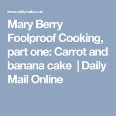 Mary Berry Foolproof Cooking, part one: Carrot and banana cake | Daily Mail Online