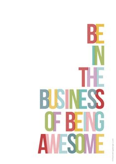 Be in the business of being awesome: An inspirational quote for the attitude of the modern nursing student.