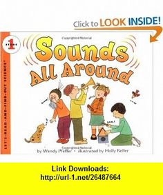 Sounds All Around (Lets-Read-and-Find-Out Science 1) (9780064451772) Wendy Pfeffer, Holly Keller , ISBN-10: 0064451771  , ISBN-13: 978-0064451772 ,  , tutorials , pdf , ebook , torrent , downloads , rapidshare , filesonic , hotfile , megaupload , fileserve