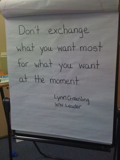 Don't exchange what you want most for what you want at the moment!! Luv this....goes for all things you want in life!