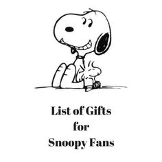 List of Gifts for Snoopy Fans This is a great list of gifts for Peanuts and Snoopy fans!  I love Snoopy!!  My daughter also loves Snoopy!  Although I am not likely to buy Snoopy items for myself, I do like to buy Snoopy stuff for my daughter!  She has mugs, pajamas, tote bags, stationery, stuffed Snoopy pets, etc.  If  you give her  something with Snoopy on it, she will love it!  That is my inspiration for this list.  I know that she would love every item...