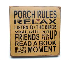 "This wood Porch sign reads ""Porch Rules - Relax - Listen to the Birds - Visit with Friends - Put your feet up - Read A Book - Enjoy Each Moment: It measures 12"" x 12 "" Hand- painted a Mustard Yellow C"
