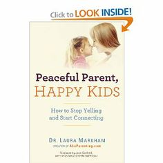 Peaceful Parent, Happy Kids: How to Stop Yelling and Start Connecting: Dr. Laura Markham: 9780399160288: Amazon.com: Books