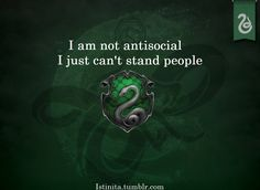 Slytherin: I am not antisocial, I just can't stand people