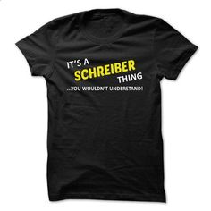 Its a SCHREIBER thing... you wouldnt understand! - #muscle tee #grey hoodie. BUY NOW => https://www.sunfrog.com/Names/Its-a-SCHREIBER-thing-you-wouldnt-understand-xrhag.html?68278
