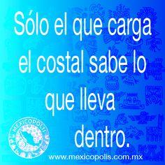 Sólo el que carga el costal sabe lo que lleva dentro. #Dichos #Refranes #DichosyRefranes #Mexicopolis
