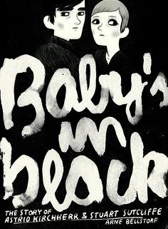 Baby's in black [The story of Astrid Kirchherr & Stuart Sutcliffe] by Arne Bellstorf...