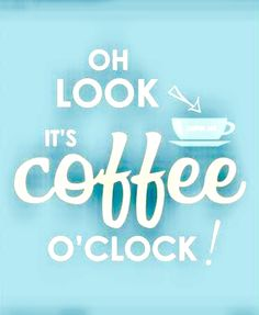 Oh Look... It's Coffee O'clock! ;)☕
