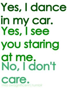 What i want to say to everyone who looks at me funny in my car
