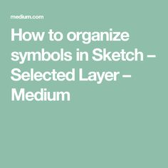 How to organize symbols in Sketch – Selected Layer – Medium
