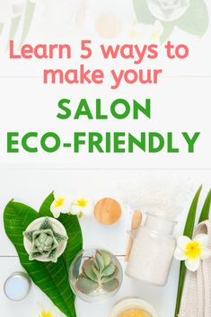 Learn 5 great ways to help your salon be more eco-friendly.  Save money and save the environment at the same time.  #eco salon #eco-friendly salon #salon-owner #hairsalon