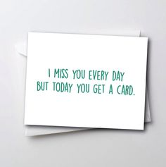 Funny I Miss You Card - I Miss You Everyday But Today You Get A Card by TheSourPeach on Etsy https://www.etsy.com/listing/224877551/funny-i-miss-you-card-i-miss-you