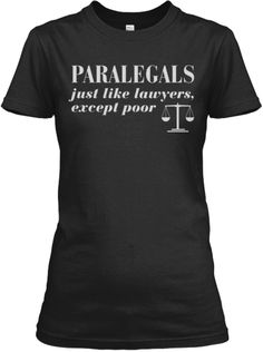 Poor Paralegals | Teespring Need at least 7 more paralegals to buy this to reach the goal of 20 to print. :)