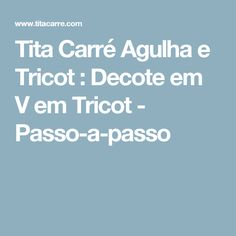 Tita Carré  Agulha e Tricot : Decote em V  em Tricot - Passo-a-passo