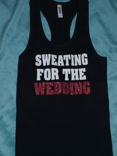 Sweating for the Wedding Tank Top Workout Shirt by BergDesigns, $17.99
