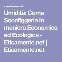 Umidità: Come Sconfiggerla In maniera Economica ed Ecologica - Eticamente.net | Eticamente.net