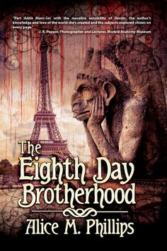 The Eighth Day Brotherhood, a historical thriller set in Paris, 1888, will be released from Black Rose Writing in August 2016. By Alice M. Phillips (BA '07)