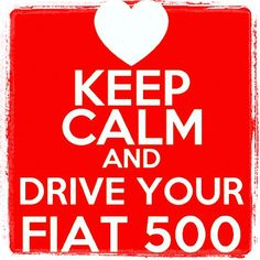 Keep Calm and Drive your #Fiat500