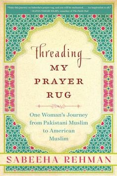 Cover image for Threading my prayer rug : one woman's journey from Pakistani Muslim to American Muslim