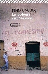 La polvere del Messico - Pino Cacucci - April 2015 - *