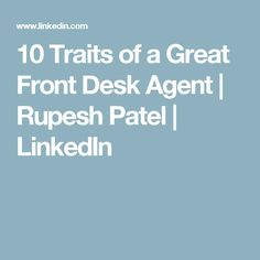 10 Traits of a Great Front Desk Agent | Rupesh Patel | LinkedIn