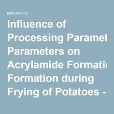 Influence of Processing Parameters on Acrylamide Formation during Frying of Potatoes - Journal of Agricultural and Food Chemistry (ACS Publications)