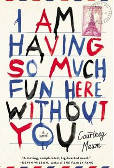 """Courtney Maum's I Am Having So Much Fun Here Without You is described as """"Where'd You Go, Bernadette meets Beautiful Ruins in this reverse love story set in Paris and London about a failed monogamist's attempts to answer the question: is it really possible to fall back in love?"""""""