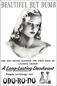 Sick ad-Women are beautiful but DUMB AND SMELL BAD , good for one thing, their bodies. Ad for Deodorant