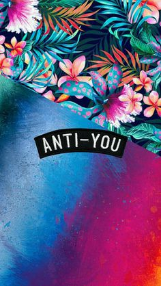 Anti You Colorful Grunge Flowers iPhone 5 Wallpaper