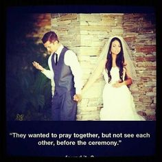 They wanted to pray together, but not see each other before the wedding