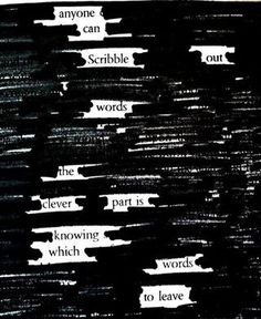 Take an old book or paper and try to find a poem within the words! Then black out everything else and you have a cool poem!
