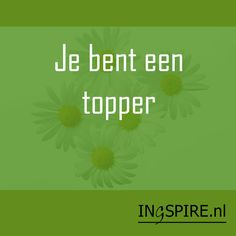 Spreuk - je bent een topper Me Quotes, Writing, Dutch Quotes, Om, A Letter, Writing Process