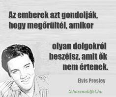Elvis Presley idézet a meg nem értettségről. A kép forrása: Használd fel Funny Quotes, Life Quotes, Elvis Presley, Picture Quotes, Philosophy, Sad, Humor, Education, Sayings