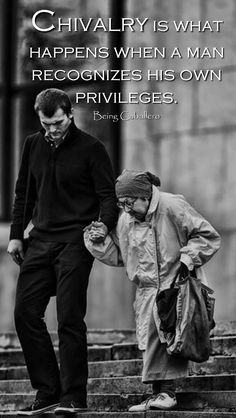 Chivalry is what happens when a man recognizes his own privileges.#manthings #gentleman