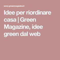 Idee per riordinare casa | Green Magazine, idee green dal web