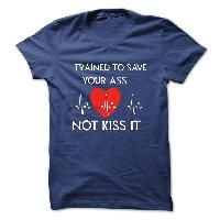 Trained to save your ass. Not kiss it. Get your now.