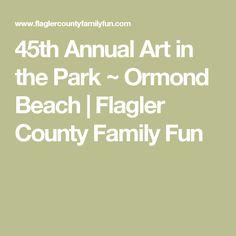 45th Annual Art in the Park ~ Ormond Beach   Flagler County Family Fun