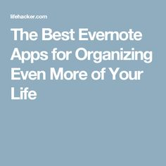The Best Evernote Apps for Organizing Even More of Your Life