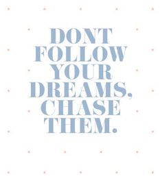 Don't follow your dreams. Chase them. #inspiration #quotes