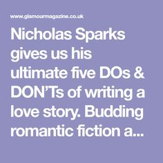 Nicholas Sparks gives us his ultimate five DOs & DON'Ts of writing a love story. Budding romantic fiction authors take note… surprisingly good advice.