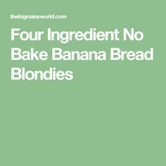 Four Ingredient No Bake Banana Bread Blondies