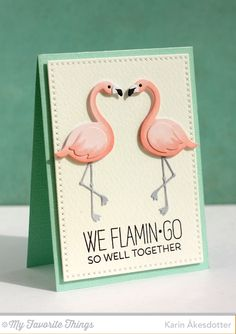 Peppermint Patty's Papercraft: My Favorite Things ... die cut flamengo card with great sentiment to match ...